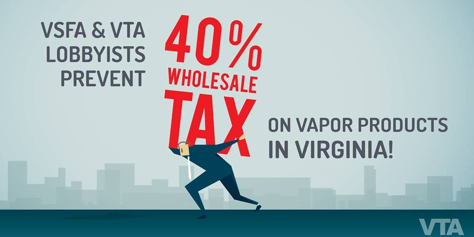 VSFA & VTA lobbyists prevent 40% wholesale tax on vapor products in Virginia!